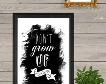 Don't Grow up its a Trap print, poster, nursery decor, nursery art, gender neutral decor,