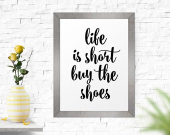 Motivational Print, Life Is Short Buy The Shoes, Typography Print, Quote Posters, Word Art, Inspirational Quote, Printable Art, Wall Decor