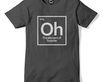 Oh Element Of Suprise Symbol Tshirt Mens Womens Funny Science PT50