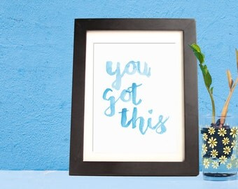You Got This- Inspirational Quote Art- Digital Download