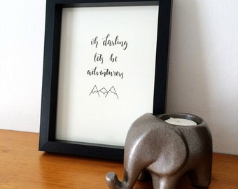 Oh darling lets be adventurers / hand lettered quote