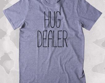 Hug Dealer Shirt Funny Lover Hugging Clothing Tumblr T-shirt