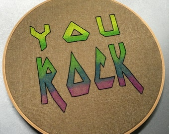 You Rock - hand lettered, painted and embroidered wall hanging