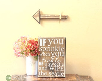 If You Sprinkle When You Tinkle Be a Sweetie and Wipe the Seatie - Bathroom Decor - Wood Sign - Distressed Sign - Home Decor Signs S166