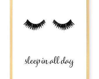 Sleep In All Day Eyelashes Print - Inspirational - Motivational - Beauty - Art Print