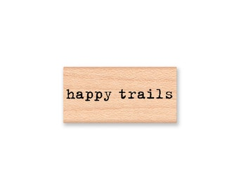 HAPPY TRAILS Rubber Stamp~Happy Trails to You~Travel Stamp~Journaling Stamp~Best Wishes Going Away~wood mounted rubber stamp (55-04)