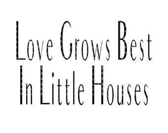 SVG PNG DFX - Love grows best in little houses - Digital Cutting Files