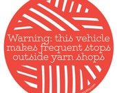Car bumper sticker for knitter- Warning: this vehicle makes frequent stops outside yarn shops