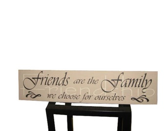 Hand Painted Wooden Sign... Friends are the Family We Choose for Ourselves