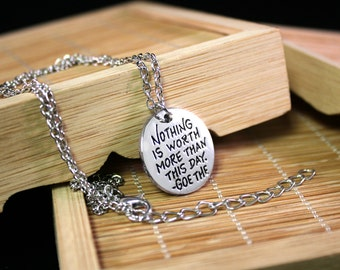 Engraved Pendant - Nothing is Worth More Than This Day - Johann Wolfgang von Goethe Inspired Necklace