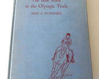 BLUE MARE in the Olympic Trials by Alice O'Connell Vintage Horse Book, First Edition 1955, Olympic Horse Races
