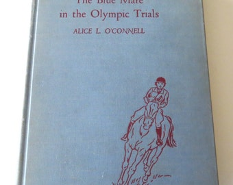 Vintage Horse Story Book BLUE MARE in the Olympic Trials by Alice O'Connell , First Edition 1955, Olympic Horse Races