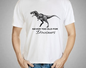 Never too old for Dinosaurs Men's t-shirt