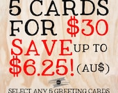 Greeting Card special - 5 cards for 30 Australian dollars - save up to 6.25!