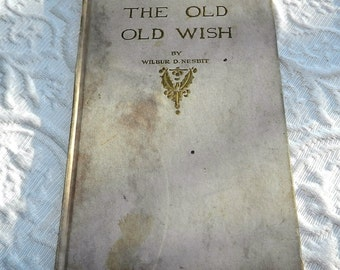 """Antique Book """"The Old Old Wish""""  First Edition 1911 By Wilber D Nesbit"""