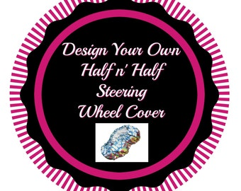 Steering Wheel Cover-Design Your Own-Half n' Half Steering Wheel Cover-Custom Wheel Cover-Car Accessory-Custom Car Accessory