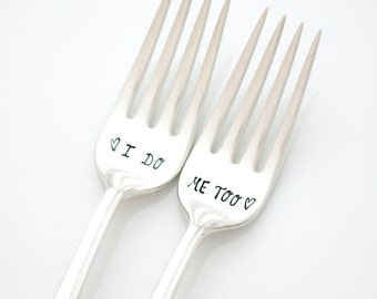 I Do, Me Too wedding forks. Hand stamped silverware for unique engagement gift