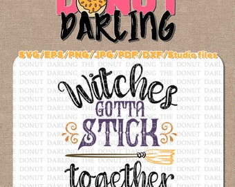 Instant Download: Witches Gotta Stick Together, Halloween File Cutting Files  etc. svg / eps / pdf / dxf / png / jpg  Halloween SVG
