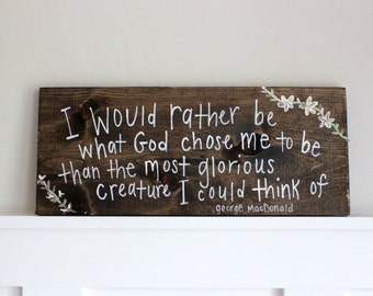 I would rather be what God made me to be... // handpainted wooden sign