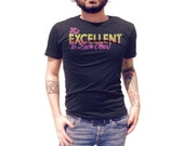 Be Excellent To Each Other T Shirt - American Apparel T-Shirt - Available in Men's, Women's and Kid's sizes (S, M, L, XL, 2XL & 3XL)