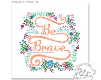 "Typography and floral ""Be Brave"" Cross Stitch Pattern."