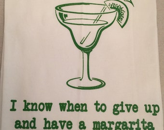 "Flour sack dish towel "" I know when to give up and have a margarita"", 100% cotton dishtowel for sale at Estate ReSale & ReDesign store"