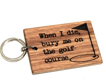 Bury Me On The Golf Course Keyring - Golf Gifts For Men - Golf Gift - Golf Keychain - Golf Keyring - Fathers Day Gift - Gift For Men - Oak