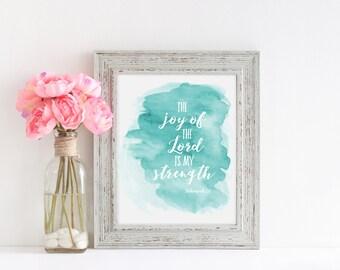 The Joy of the Lord- Bible Verse printable quote typography print wall art decor art print print verse poster, Joy, strength, Nehemiah 8:10