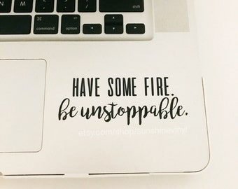 Have Some Fire Be Unstoppable Greys Anatomy Quote Decal Laptop Decal iPad Decal