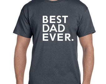Best Dad Ever Shirt Father Gift Hoilday Gifts T-Shirt Fathers Day gifts tshirt Christmas Gifts