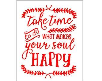 Take Time To Do What Makes Your Soul Happy Plastic Stencil Diy Sign 7994