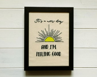 It's a new day and I'm feeling good - Framed hand embroidery / handmade gift / embroidered quote / wall hanging standing / day /feeling good