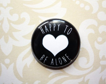 Happy to be Alone-One Inch Pinback Button