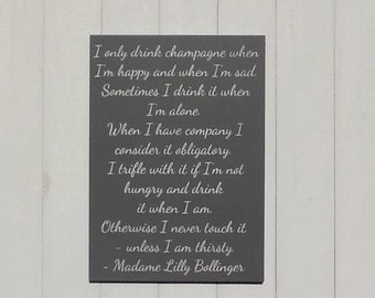 I only drink champagne when I'm happy and when I'm sad | Madame Lilly Bollinger | MDF Sign | Quote | Gift | Home Decor | Wall Art