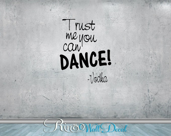 Trust me you can Dance VODKA - Wall art Vinyl wall Decal sticker - home decor funny quotes bar wedding sign mirror alcohol