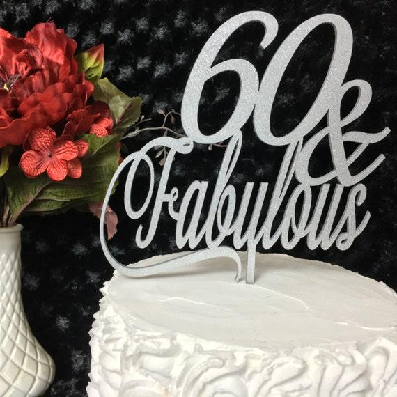 60 & Fabulous Cake, 60th Birthday Cake Topper, Gold Cake Topper, Silver Cake Topper, Rose Gold Cake Topper, Rustic Cake Topper, Glitter Cake