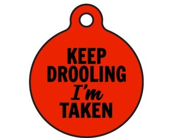 "Personalized Metal Dog ID Name Tag ""Keep Drooling I'm Taken"" Double Sided 25 Tag Sizes and 2 Sizes"