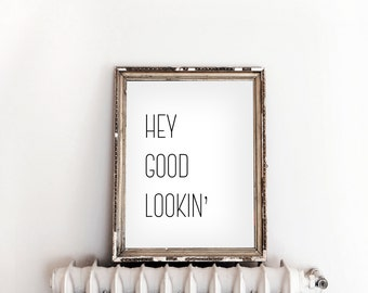 Hey Good Lookin' Inspirational Quote Print Inspirational Art Typographic Print Gift For Her Inspirational Wall Art Positive Art Bathroom Art