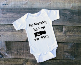 Essential Oils My Mommy Has An Oil For That Newborn Bodysuit Baby Boy Clothing Baby Girl Clothing Essential Oils Shirt