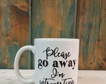 Please Go Away I'm Introverting, Quote Mug, Introvert Mug, Gift Idea, introverting mug, coffee mug