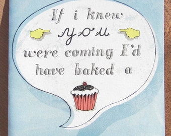 Hand Drawn Type Birthday card, printed 'If I knew you were coming I'd have baked a cake'