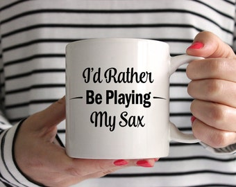 I'd Rather Be Playing My Sax! Mug