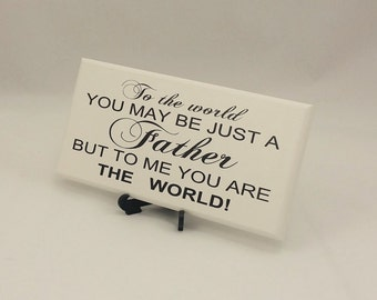 Wedding Plaque,Sign,Father of the Bride To The World You May Be Just A Father But To Me You Are The World, Father of the Bride,Handmade,114B