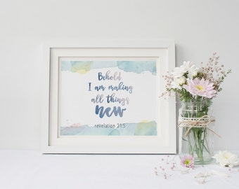 Scripture Watercolor Print, INSTANT DOWNLOAD, Watercolor Digital Print,Behold I am Making All Things New Print, Revelation 21:5 Print