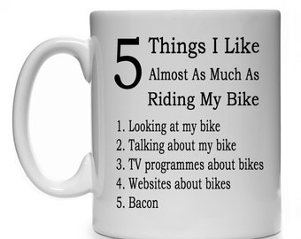 5 Things I Like Almost As Much As Riding My Bike Funny Quote Mug Cup Present Gift Biker Biking Cycling Cyclist