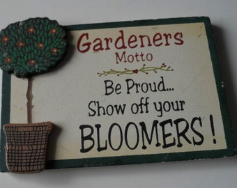 Gardeners Motto Be Proud Show Off Your Bloomers Old Wooden Fridge Magnet