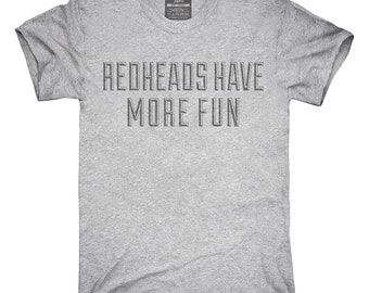 Redheads Have More Fun T-Shirt, Hoodie, Tank Top, Gifts