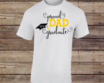 Proud Dad of a Graduate, Proud Dad of a Graduate Shirt, Proud Dad Shirt, Grad, Grad Shirt, Graduation, Graduation Shirt, Graduate, 2018