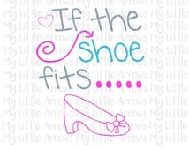 If the shoe fits SVG, DXF, EPS, png Files for Cutting Machines Cameo or Cricut // Cinderella svg // cute svg // toddler girl svg