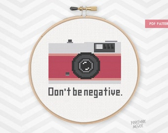 DON'T BE NEGATIVE counted cross stitch pattern, geeky photography xstitch, nerdy retro camera needlecraft, funny easy quote craft, diy pdf
